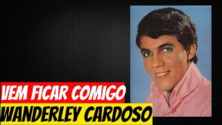 Wanderley Cardoso - Vem ficar comigo