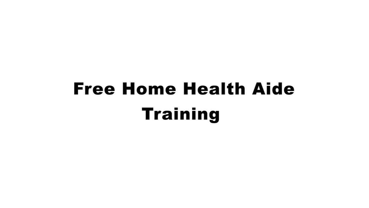 Free Home Health Aide Training Youtube