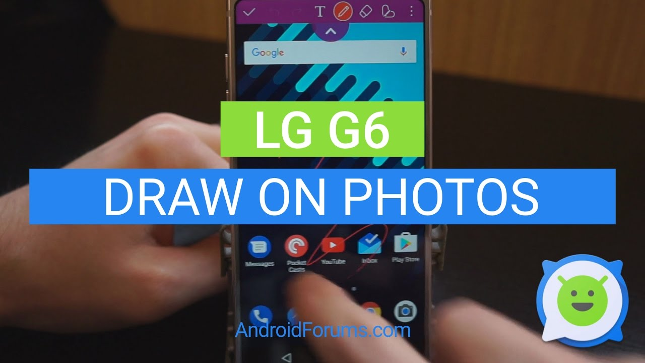 LG G6 how to draw on pics - LG G6 | Android Forums