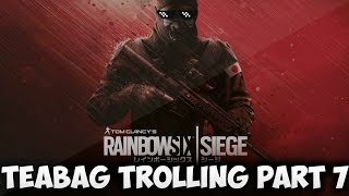 Rainbow Six Siege - Teabag Trolling Part 7-  Round Ending Kills
