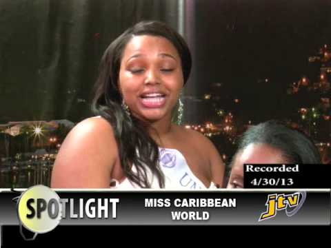 SPOTLIGHT (Recorded May 2, 2013)  MISS CARIBBEAN WORLD 2013
