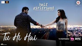Gambar cover Tu Hi Hai | Half Girlfriend | Arjun Kapoor & Shraddha Kapoor | Rahul Mishra