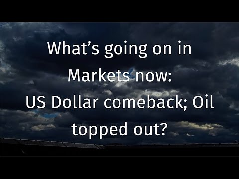 What's going on in Markets now: US Dollar comeback; Oil topped out?