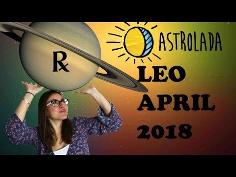 LEO April 2018 Horoscope  An ADVICE gets YOU OUT OF TROUBLE! SATURN RETRO  Brings Extra DUTIES & WORK