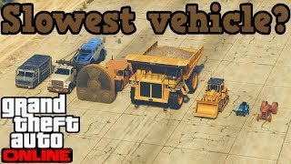 Which is the slowest vehicle in GTA5/Online?