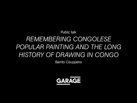 Public Talk: Bambi Ceuppens. Remembering Congolese Popular Painting in Congo at Garage