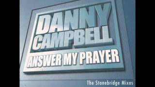 Danny Campbell - Answer My Prayer (Stonebridge Club Mix)