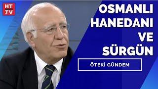 Öteki Gündem - Osmanlı Hanedanı ve Sürgün / 20 Şubat 2014