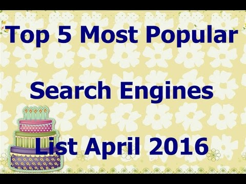 Top 5 Most Popular Search Engines List April 2016