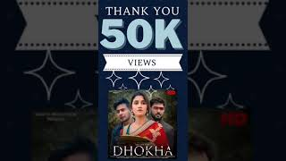 Dhokha Music Video   50k views   Thank You Everyone