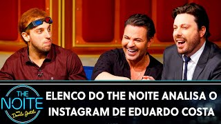 Elenco do The Noite analisa o instagram de Eduardo Costa | The Noite (09/10/19)