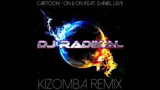 Cartoon - On & On (feat. Daniel Levi) - Kizomba Remix - Dj Radikal