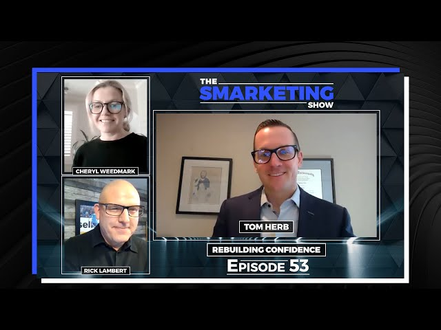 Rebuilding Confidence with Tom Herb - The Smarketing Show - Episode 53