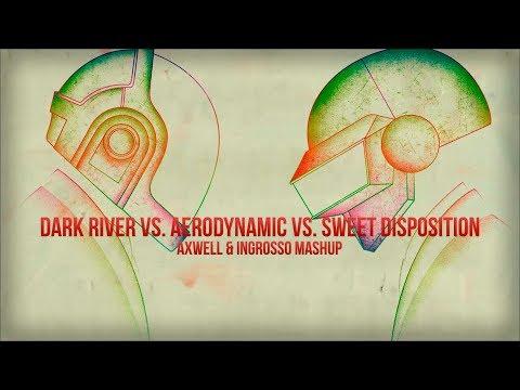 Dark River vs. Aerodynamic vs. Sweet Disposition (Axwell Λ Ingrosso Mashup)