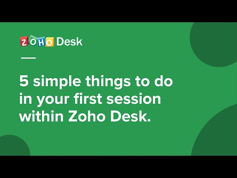 Help desk basics: 5 simple things to do in your first session within Zoho Desk.
