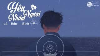 Yêu Nhầm Người Remix- Lê Bảo Bình| DJ Minh Khánh|