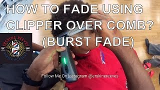 How To Fade Using Clipper Over Comb ( Burst Fade )