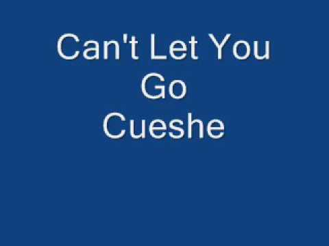Cueshe - Can't Let You Go
