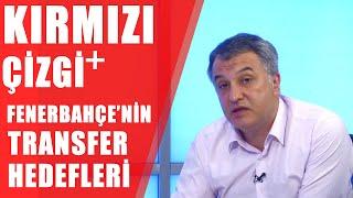 Kırmızı Çizgi +|Fenerbahçe'nin Transfer Hedeflerini Serdar Ali Çelikler Açıkladı!|26.05.2019