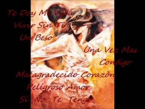 Te Doy Mi Vida, Vivir Sin Ti, Un Beso, Una Vez Mas, Contigo, Malagradecido Corazòn, Peligroso Amor,
