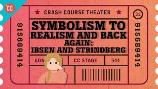 Symbolism, Realism, and a Nordic Playwright Grudge Match: Crash Course Theater #33