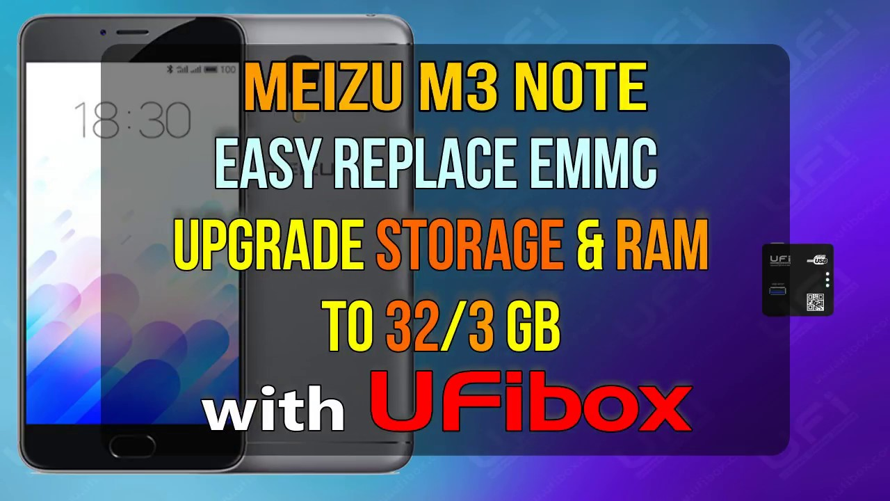 How To Replace eMMC Meizu M3 Note, Upgrade Storage and Ram to 32GB & 3 GB  using UFiBox