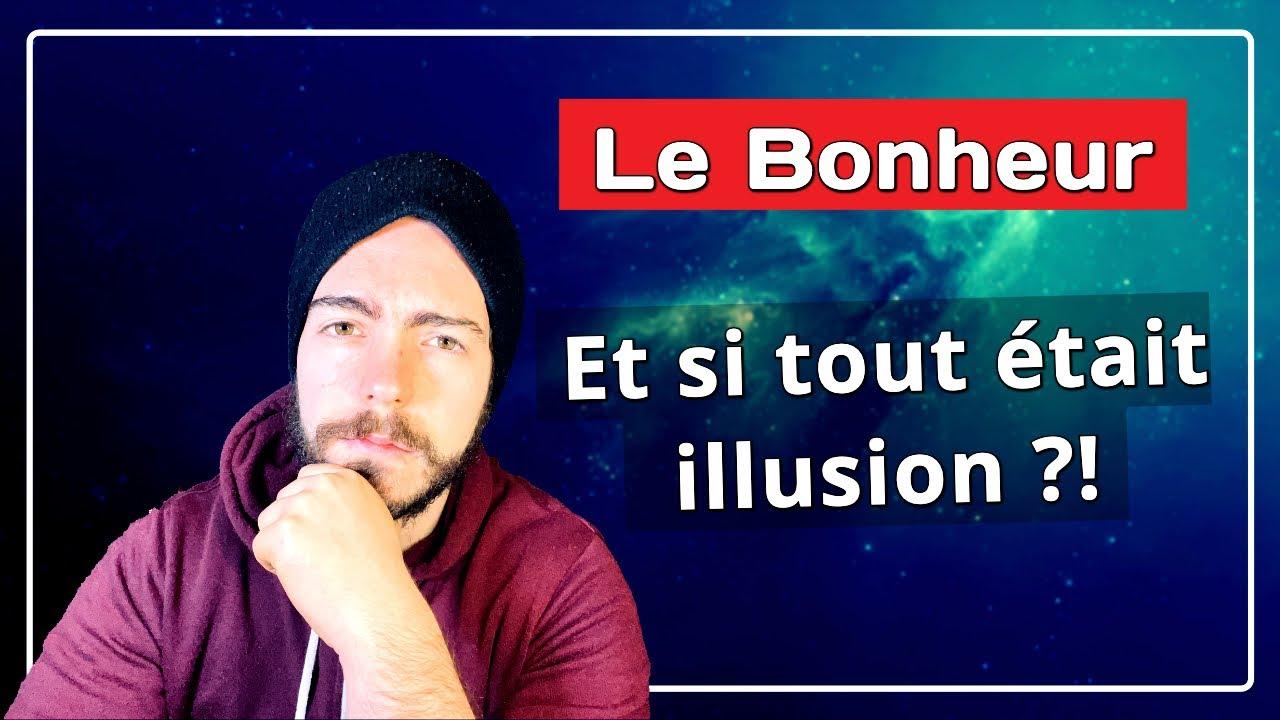 Le Bonheur: Et si tout était illusion ? // Je N'ai Pas Trouvé Le Bonheur Où Je  l'ai Cherché - YouTube