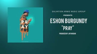 Eshon Burgundy - Pray (Produced by Jay Rhodan) [Official Audio]