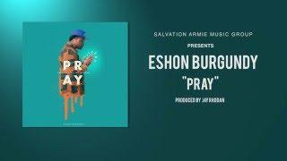 Eshon Burgundy - Pray (Produced by Jay Rhodan) [Official Audio]