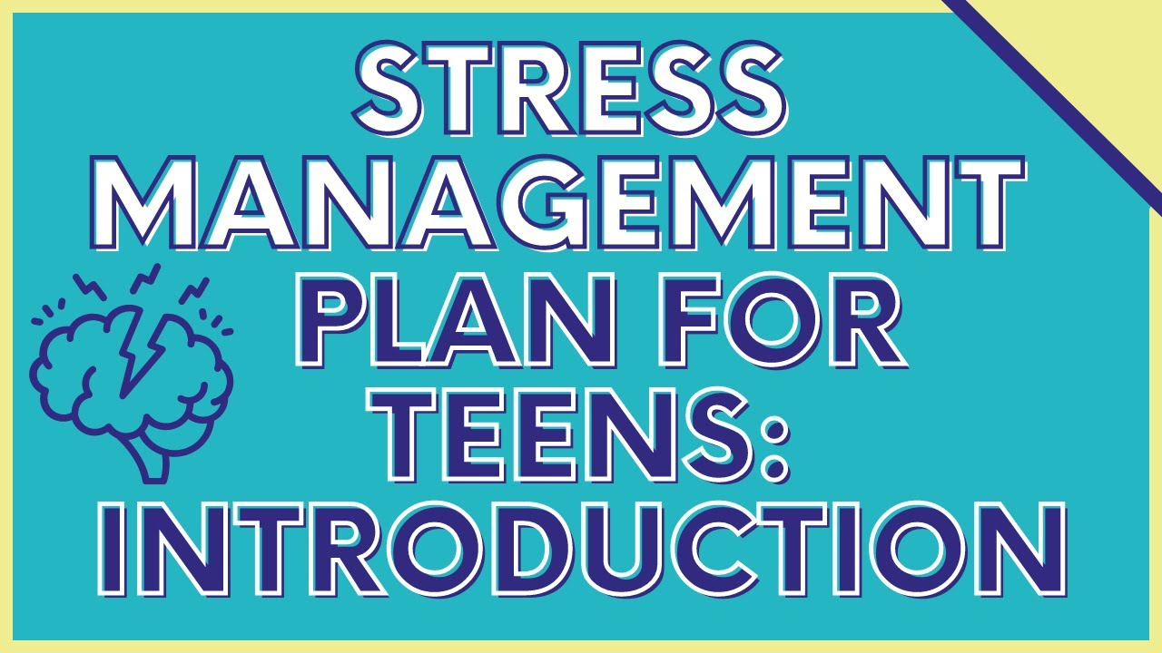 Stress Management Plan for Teens: Introduction - YouTube