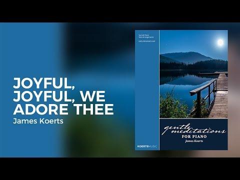 Joyful, Joyful, We Adore Thee - James Koerts