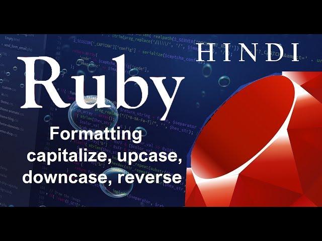 Ruby Programming Tutorial-8-Formatting capitalize, upcase, downcase, reverse ( हिन्दी)