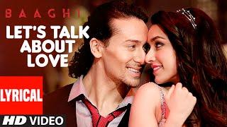 LET'S TALK ABOUT LOVE Lyrical Video | BAAGHI | Tiger Shroff, Shraddha Kapoor | RAFTAAR, NEHA KAKKAR