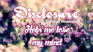Disclosure (feat. London Grammar) - Help me lose my mind (Letra y traducción)