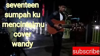 Seventeen - sumpah ku mencintaimu || cover by wandy mp3