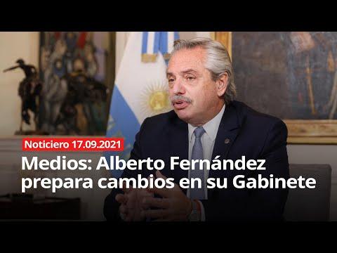 NOTICIERO 17/09/2021 - Medios: Alberto Fernández prepara cambios en su Gabinete