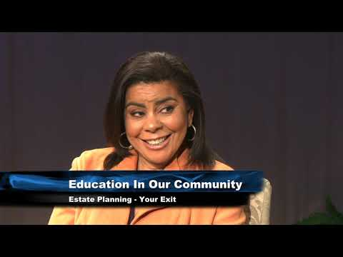 ESTATE PLANNING -YOUR EXIT EDUCATION IN OUR COMMUNITY,