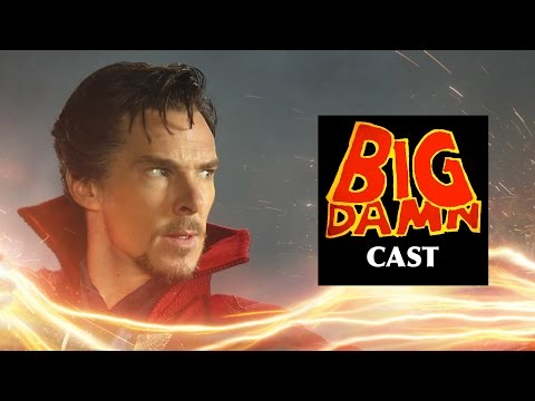 DOCTOR STRANGE Will See You Now (#BigDamnCast 018)