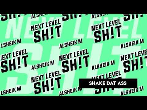 Download Alsheik M - Shake Dat Ass (Next Level Sh!t Album)