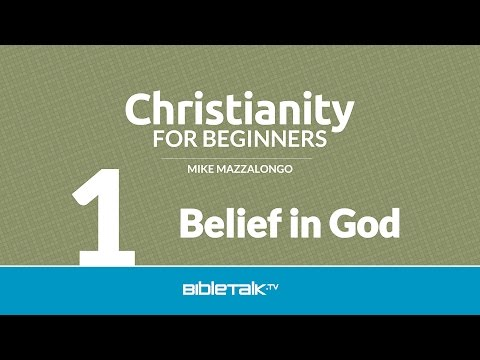 Christianity for Beginners: Belief in God (1 of 7)