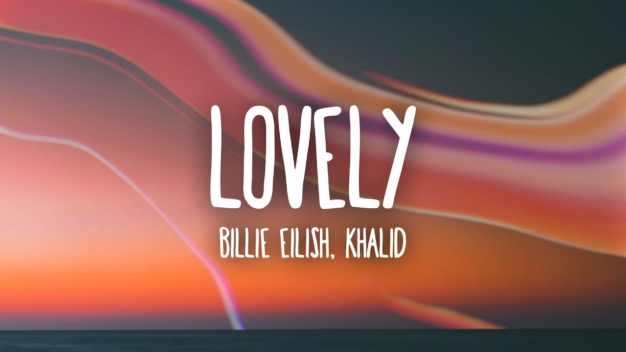 Billie Eilish Lovely Lyrics Ft Khalid Youtube