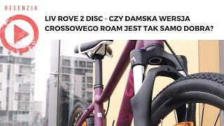 Liv Rove 2 Disc - czy damska wersja crossowego Roam jest tak samo dobra?