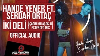 Hande Yener Ft. Serdar Ortaç - İki Deli - Çağın Kulaçoğlu Extended Mix
