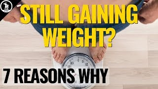 Why Am I Still Gaining Weight? - The 7 Causes All Men Must Know