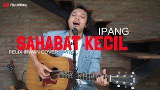 Sahabat Kecil - Ipang ( Felix Irwan Cover )