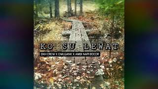 Ko su lewat - DXH CREW X OWL GANK X AMBI NAPI BOCOR