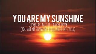 YOU ARE MY SUNSHINE - MUSIC TRAVEL LOVE COVER (LYRICS)