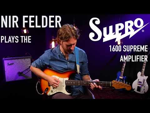 Nir Felder plays the Supro 1600 Supreme Tube Amplifier with a Fender Stratocaster