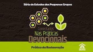 Práticas Devocionais | Lição 11: Restauração | Estudo Pequenos Grupos
