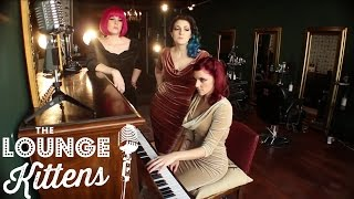The Lounge Kittens - I Don
